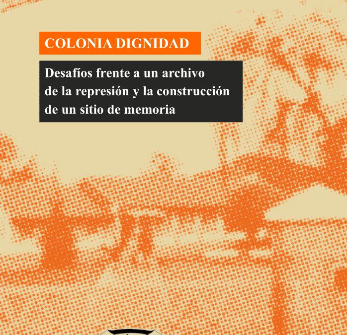 [Lanzamiento Libro] Colonia Dignidad: Desafíos frente a un archivo de la represión y la construcción de un sitio de memoria